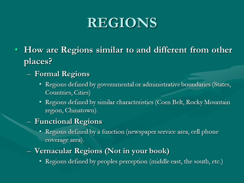 REGIONS How are Regions similar to and different from other places?How are Regions similar to and different from other places? –Formal Regions Regions