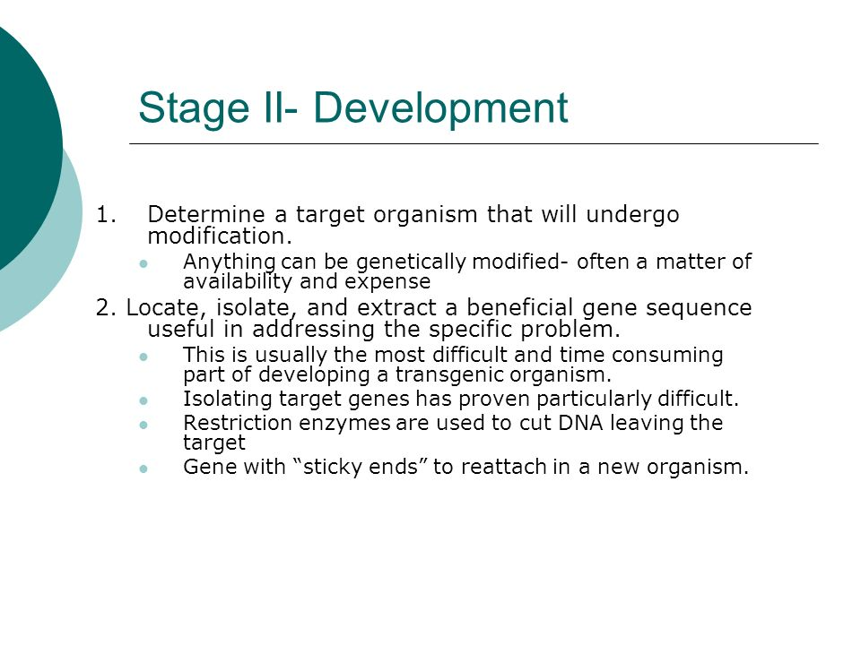 Stage II- Development 1.Determine a target organism that will undergo modification.