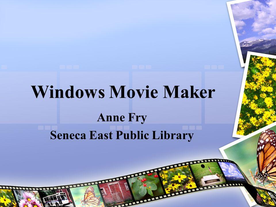 Windows Movie Maker Anne Fry Seneca East Public Library