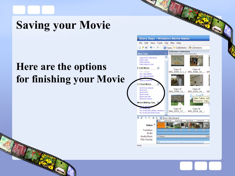 Saving your Movie Here are the options for finishing your Movie