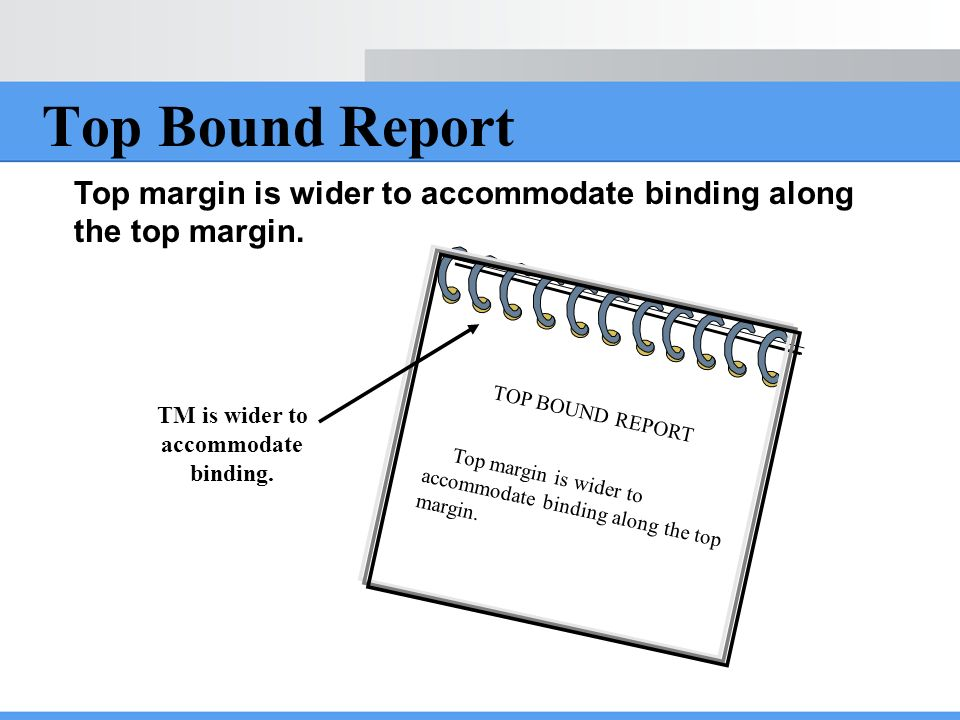 Top Bound Report TOP BOUND REPORT Top margin is wider to accommodate binding along the top margin. TM is wider to accommodate binding.