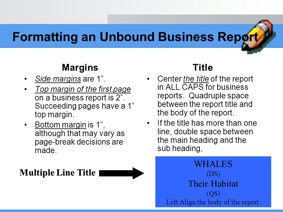Margins Side margins are 1. Top margin of the first page on a business report is 2. Succeeding pages have a 1 top margin. Bottom margin is 1, although