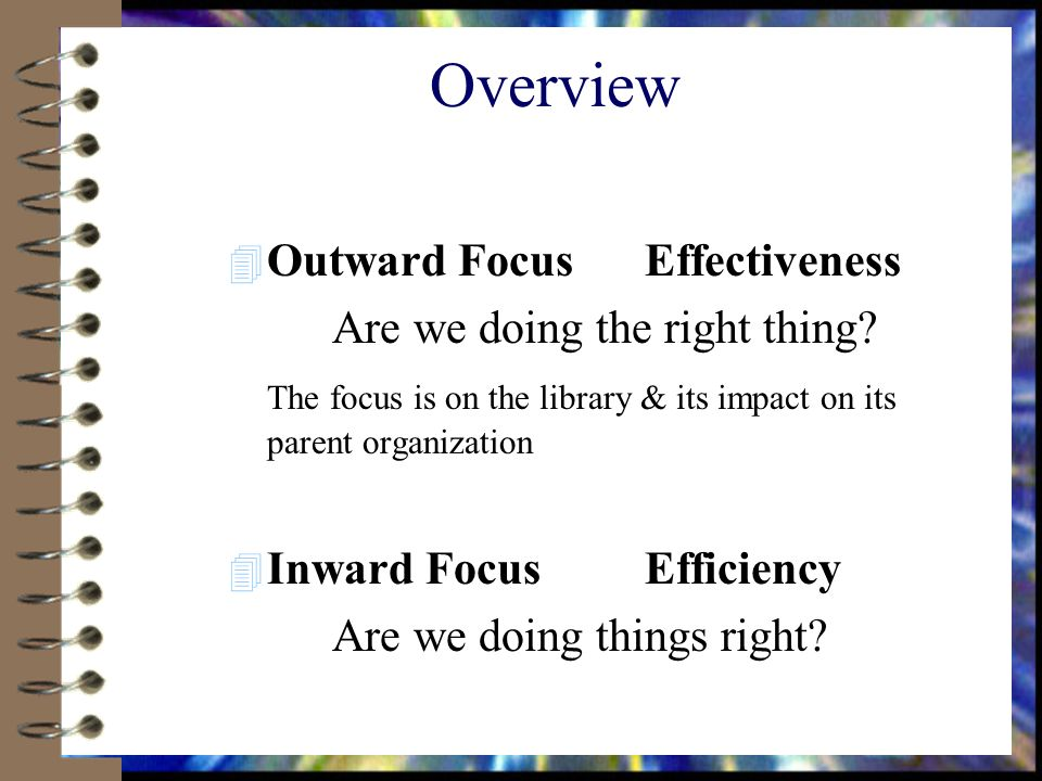 Overview 4 Outward FocusEffectiveness Are we doing the right thing.