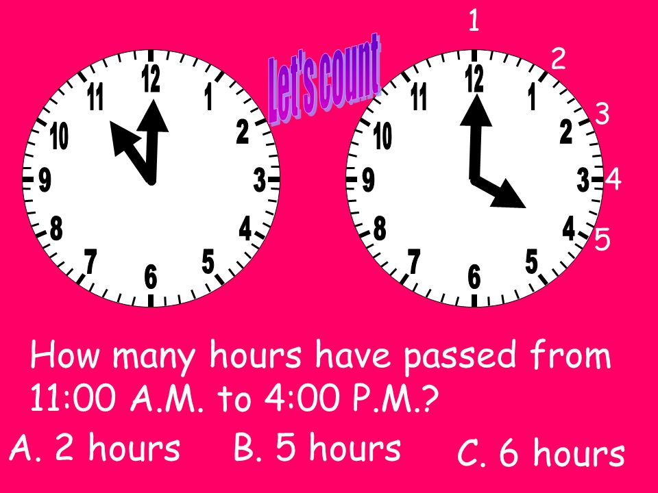 How many hours have passed from 6:00 P.M. to 9:00 P.M.? 1 2 3 C. 3 hours B. 6 hoursA. 9 hours
