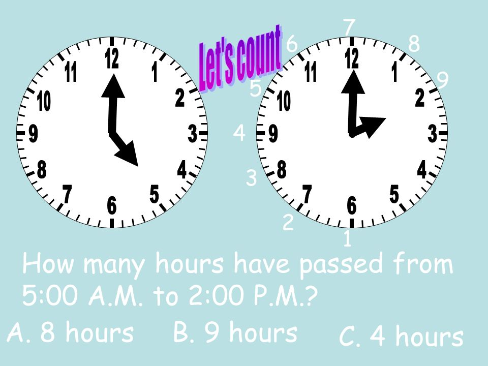 How many hours have passed from 4:00 P.M. to 12:00 A.M.? 3 4 5 C. 12 hours B. 7 hoursA. 8 hours 2 6 1 7 8