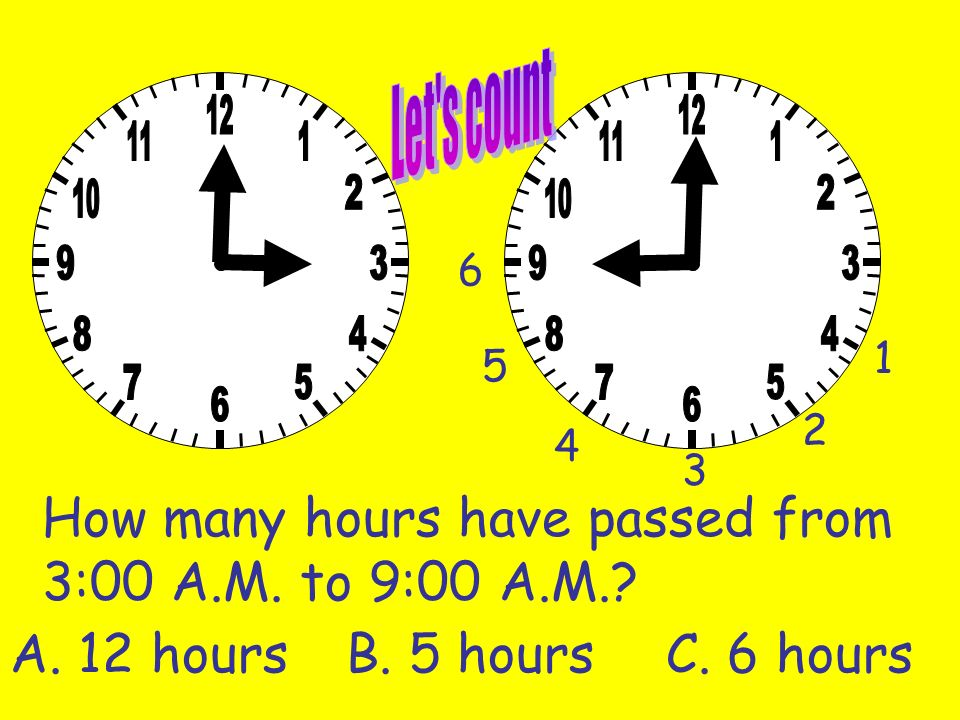 How many hours have passed from 5:00 A.M. to 2:00 P.M.? 1 2 3 C. 4 hours B. 9 hoursA. 8 hours 4 5 6 7 8 9