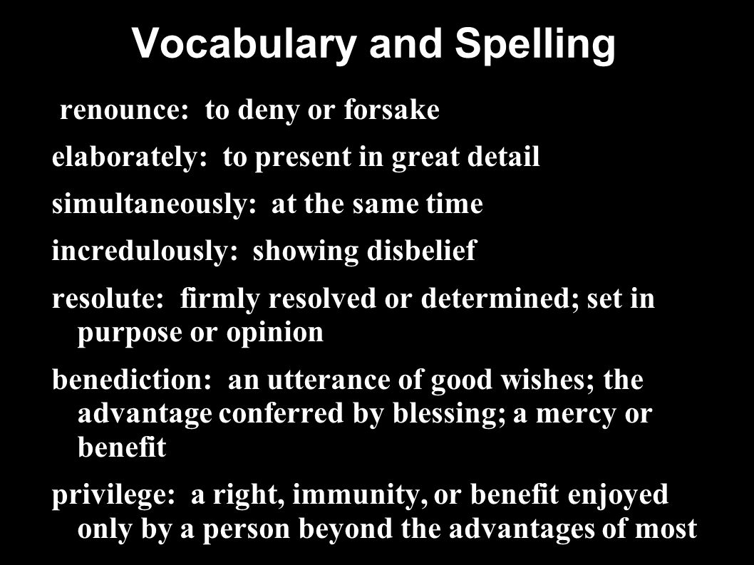 Vocabulary and Spelling renounce: to deny or forsake elaborately: to present in great detail simultaneously: at the same time incredulously: showing d