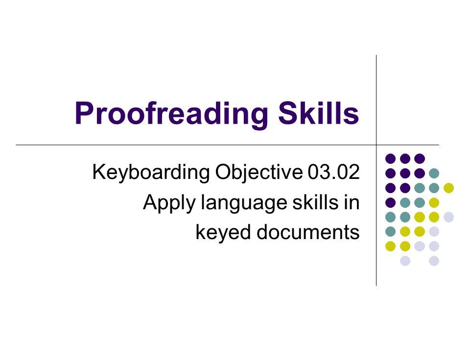 Proofreading Skills Keyboarding Objective 03.02 Apply language skills in keyed documents