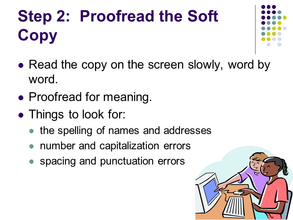 Step 3: Proofread the Hard Copy Proofread your document again after printing it.