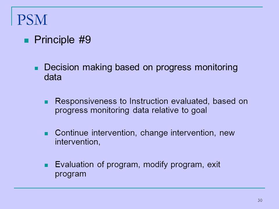 30 PSM Principle #9 Decision making based on progress monitoring data Responsiveness to Instruction evaluated, based on progress monitoring data relat