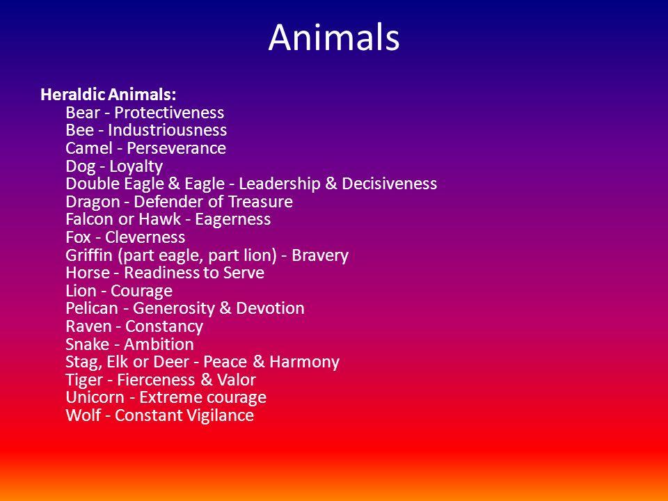 Animals Heraldic Animals: Bear - Protectiveness Bee - Industriousness Camel - Perseverance Dog - Loyalty Double Eagle & Eagle - Leadership & Decisiven