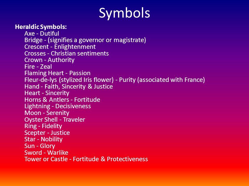 Symbols Heraldic Symbols: Axe - Dutiful Bridge - (signifies a governor or magistrate) Crescent - Enlightenment Crosses - Christian sentiments Crown -