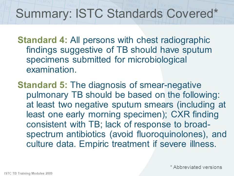 ISTC TB Training Modules 2009 Summary: ISTC Standards Covered* * Abbreviated versions Standard 4: All persons with chest radiographic findings suggest