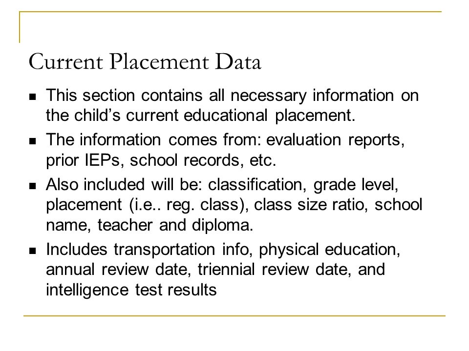 Current Placement Data This section contains all necessary information on the childs current educational placement.