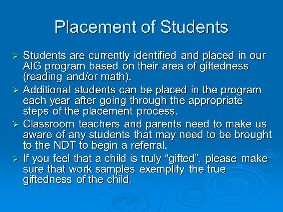 Placement of Students Students are currently identified and placed in our AIG program based on their area of giftedness (reading and/or math).