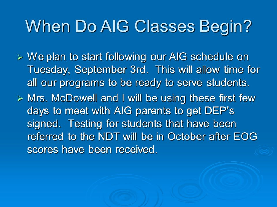 When Do AIG Classes Begin? We plan to start following our AIG schedule on Tuesday, September 3rd. This will allow time for all our programs to be read