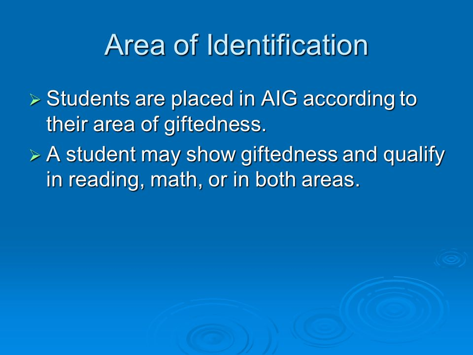 Area of Identification Students are placed in AIG according to their area of giftedness. Students are placed in AIG according to their area of giftedn