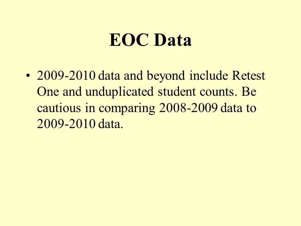 EOC Data 2009-2010 data and beyond include Retest One and unduplicated student counts.