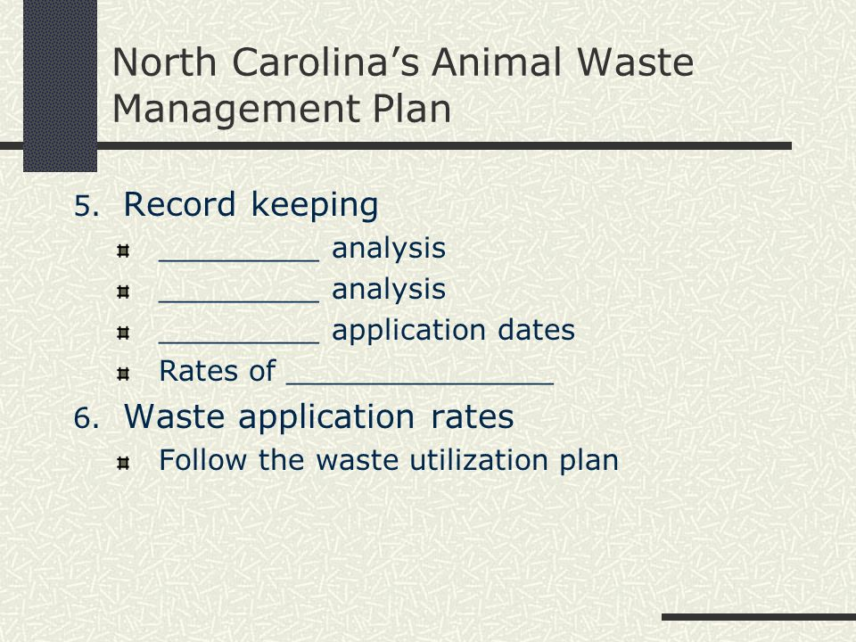 North Carolinas Animal Waste Management Plan 5. Record keeping _________ analysis _________ application dates Rates of _______________ 6. Waste applic
