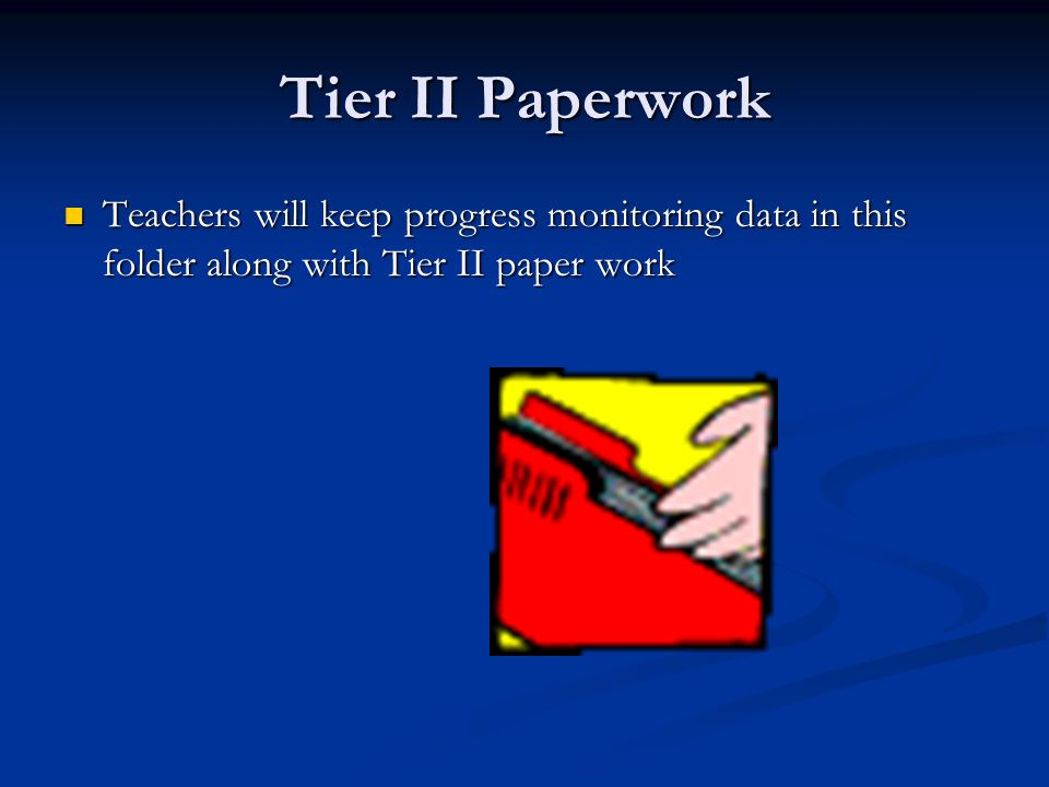 Tier II Paperwork Teachers will keep progress monitoring data in this folder along with Tier II paper work Teachers will keep progress monitoring data in this folder along with Tier II paper work