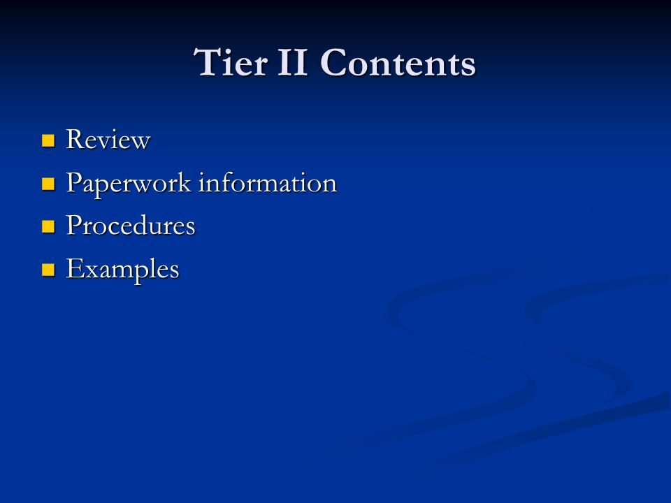 Tier II Contents Review Review Paperwork information Paperwork information Procedures Procedures Examples Examples