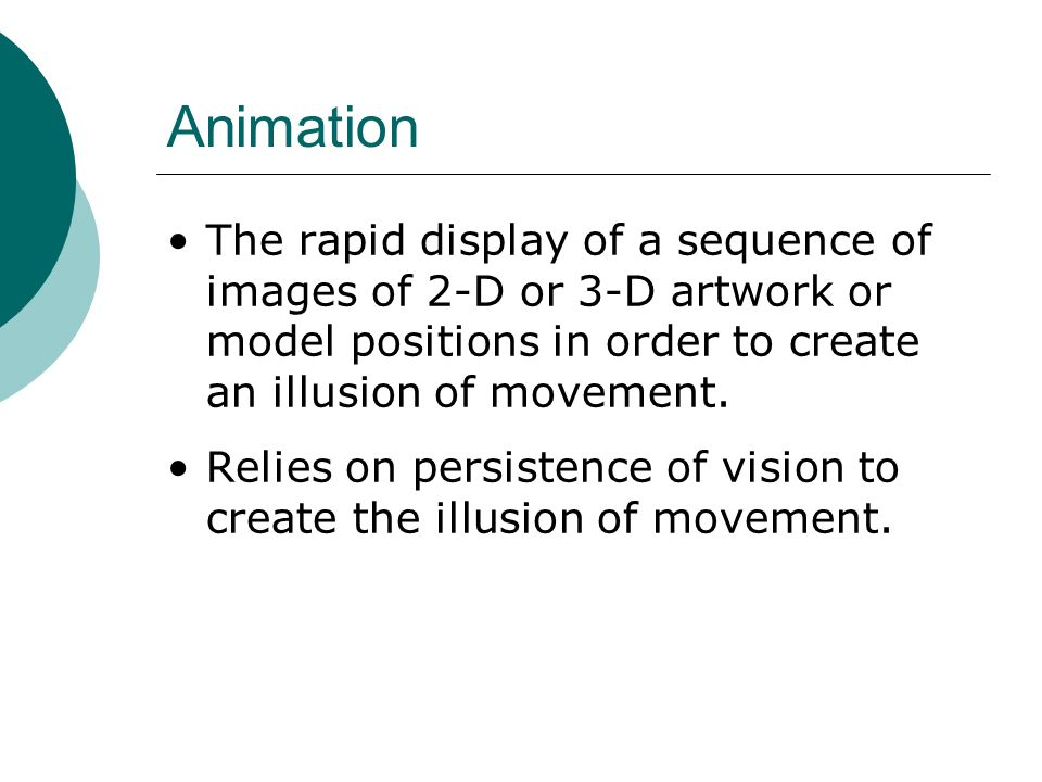 Persistence of Vision In the early 1800s, the phenomenon known as persistence of vision gave mankind the first glimpse into the modern world of animation.