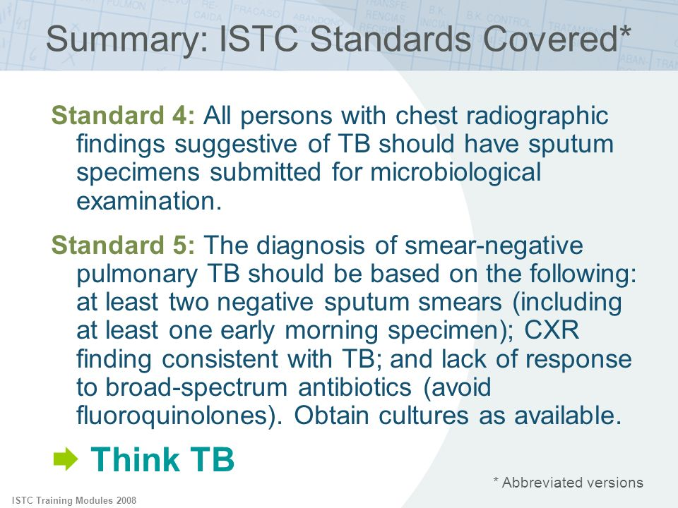 ISTC Training Modules 2008 Summary: ISTC Standards Covered* * Abbreviated versions Standard 4: All persons with chest radiographic findings suggestive