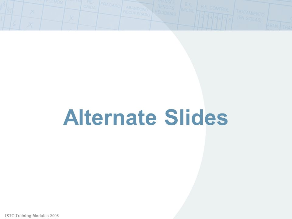 ISTC Training Modules 2008 Alternate Slides