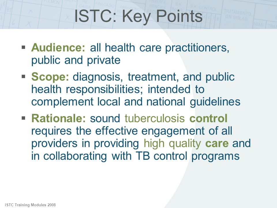 ISTC Training Modules 2008 Audience: all health care practitioners, public and private Scope: diagnosis, treatment, and public health responsibilities
