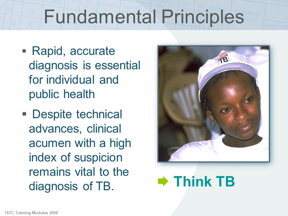 ISTC Training Modules 2008 Rapid, accurate diagnosis is essential for individual and public health Despite technical advances, clinical acumen with a