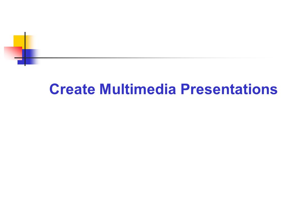 Create Multimedia Presentations