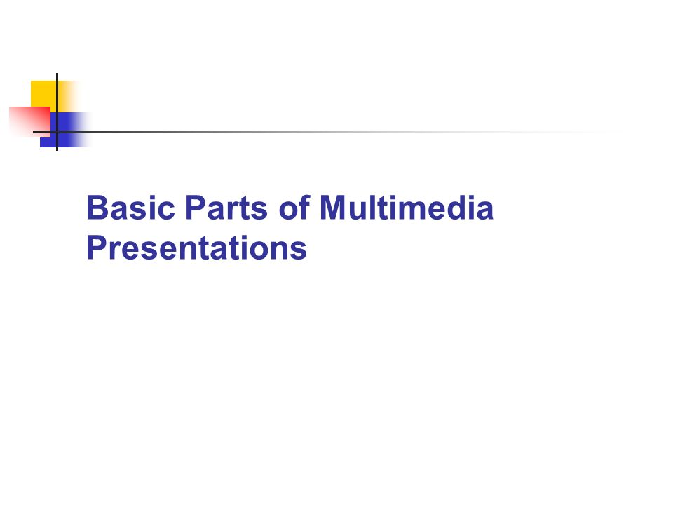 Basic Parts of Multimedia Presentations