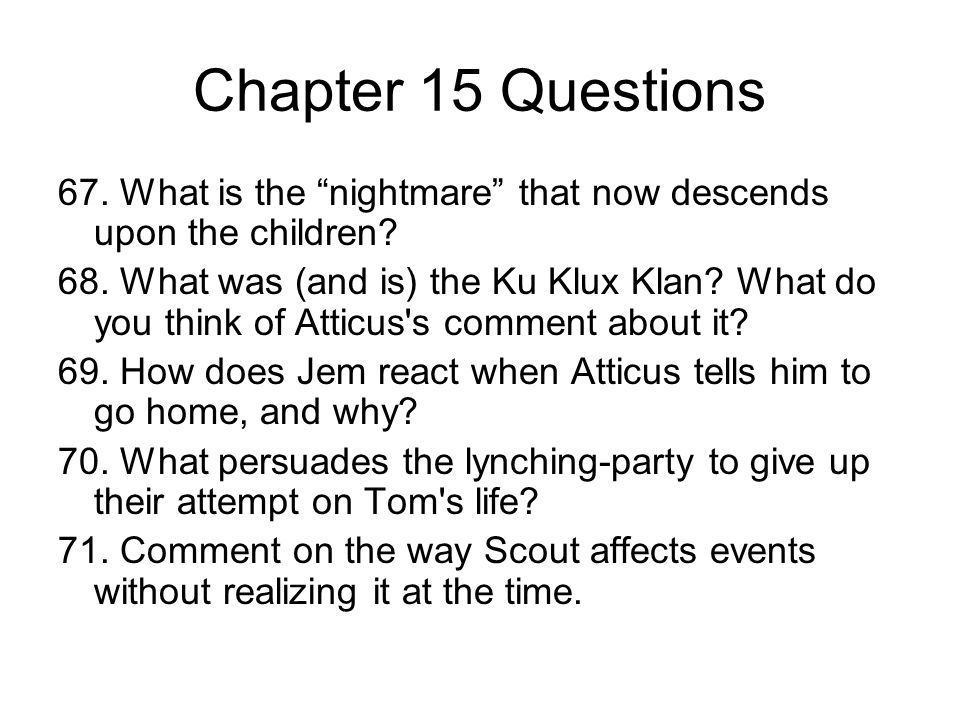 Chapter 15 Questions 67. What is the nightmare that now descends upon the children? 68. What was (and is) the Ku Klux Klan? What do you think of Attic