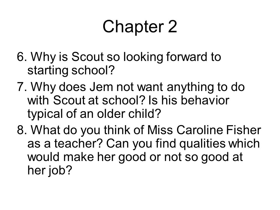 Chapter 2 6.Why is Scout so looking forward to starting school.