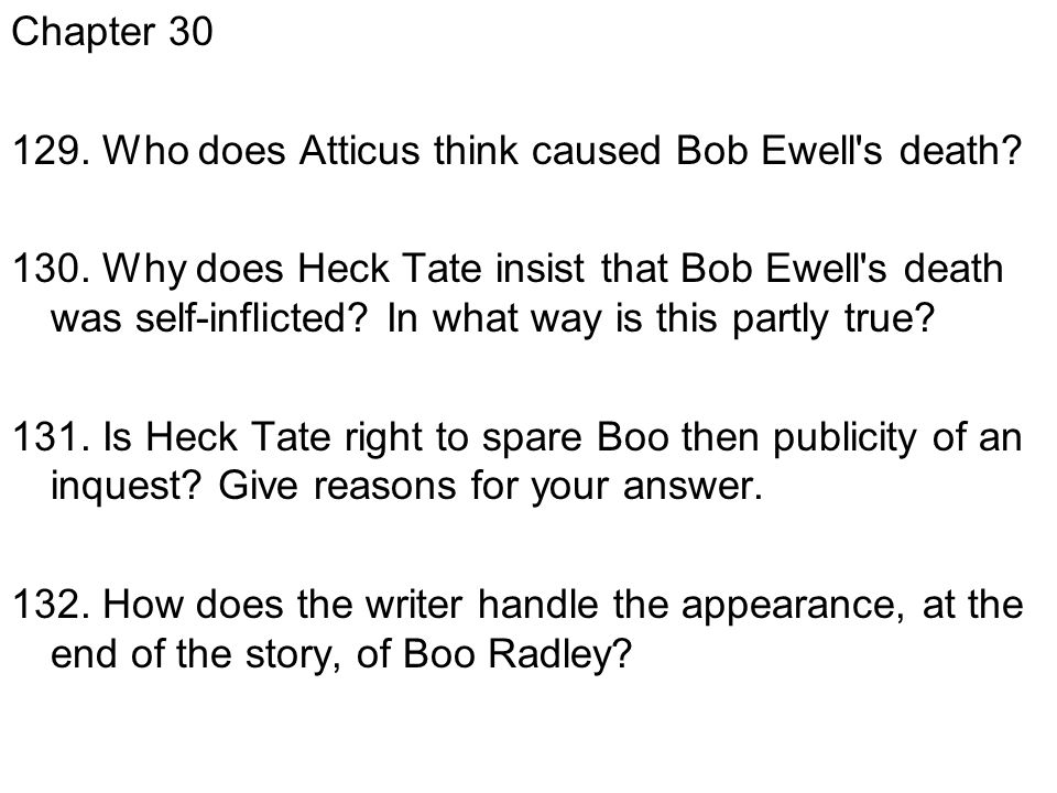 Chapter 30 129.Who does Atticus think caused Bob Ewell s death.