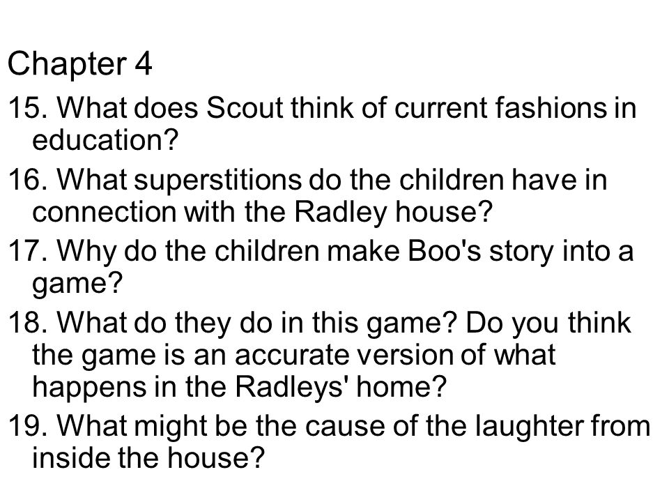 Chapter 4 15.What does Scout think of current fashions in education.