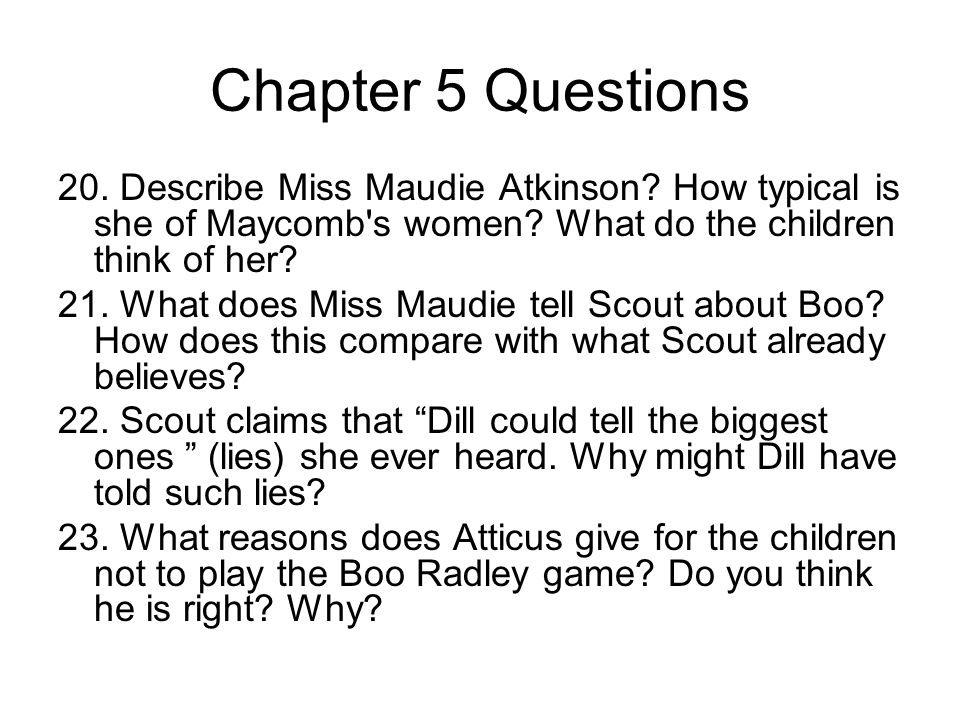 Chapter 5 Questions 20.Describe Miss Maudie Atkinson.