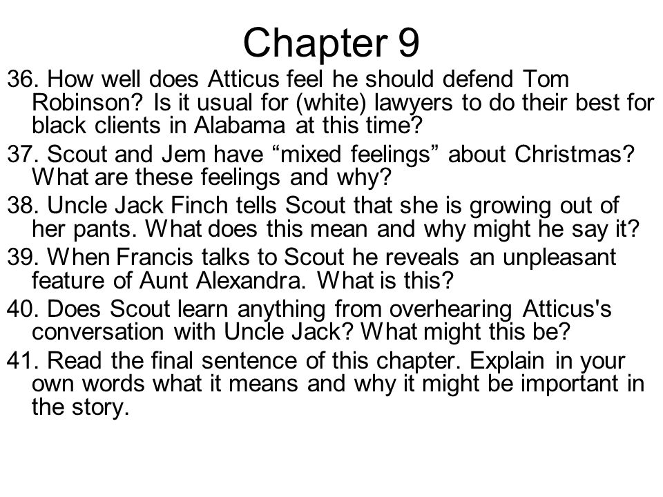 Chapter 9 36. How well does Atticus feel he should defend Tom Robinson? Is it usual for (white) lawyers to do their best for black clients in Alabama