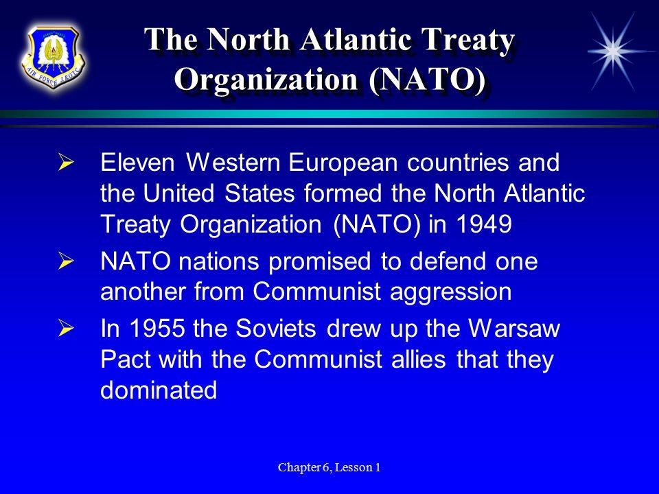 Chapter 6, Lesson 1 The North Atlantic Treaty Organization (NATO) Eleven Western European countries and the United States formed the North Atlantic Tr