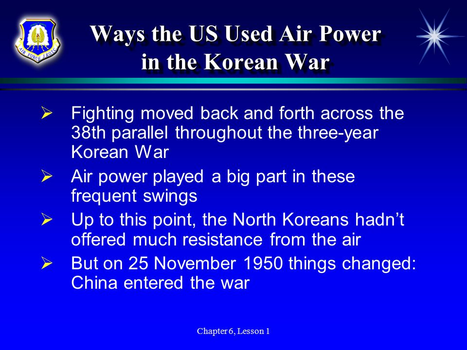 Chapter 6, Lesson 1 Ways the US Used Air Power in the Korean War Fighting moved back and forth across the 38th parallel throughout the three-year Kore
