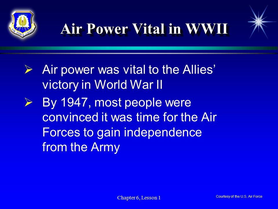 Chapter 6, Lesson 1 Air Power Vital in WWII Air Power Vital in WWII Air power was vital to the Allies victory in World War II By 1947, most people wer