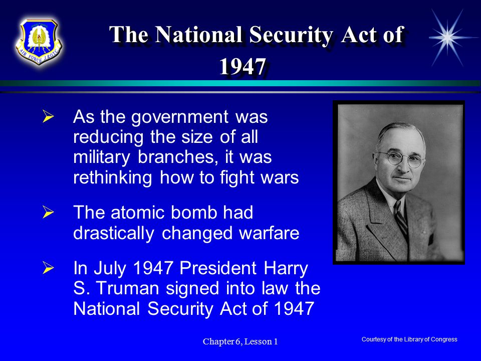 Chapter 6, Lesson 1 The National Security Act of 1947 The National Security Act of 1947 As the government was reducing the size of all military branch