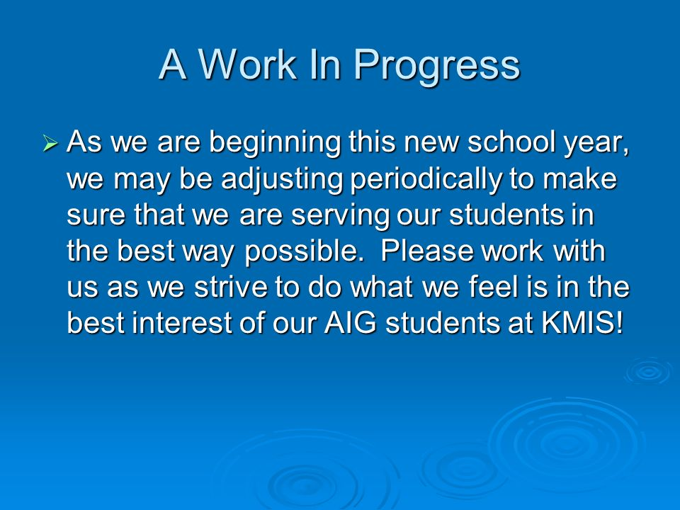 A Work In Progress As we are beginning this new school year, we may be adjusting periodically to make sure that we are serving our students in the best way possible.