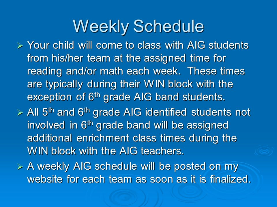 Weekly Schedule Your child will come to class with AIG students from his/her team at the assigned time for reading and/or math each week.