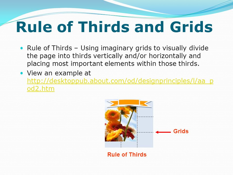 Rule of Thirds and Grids Rule of Thirds – Using imaginary grids to visually divide the page into thirds vertically and/or horizontally and placing mos