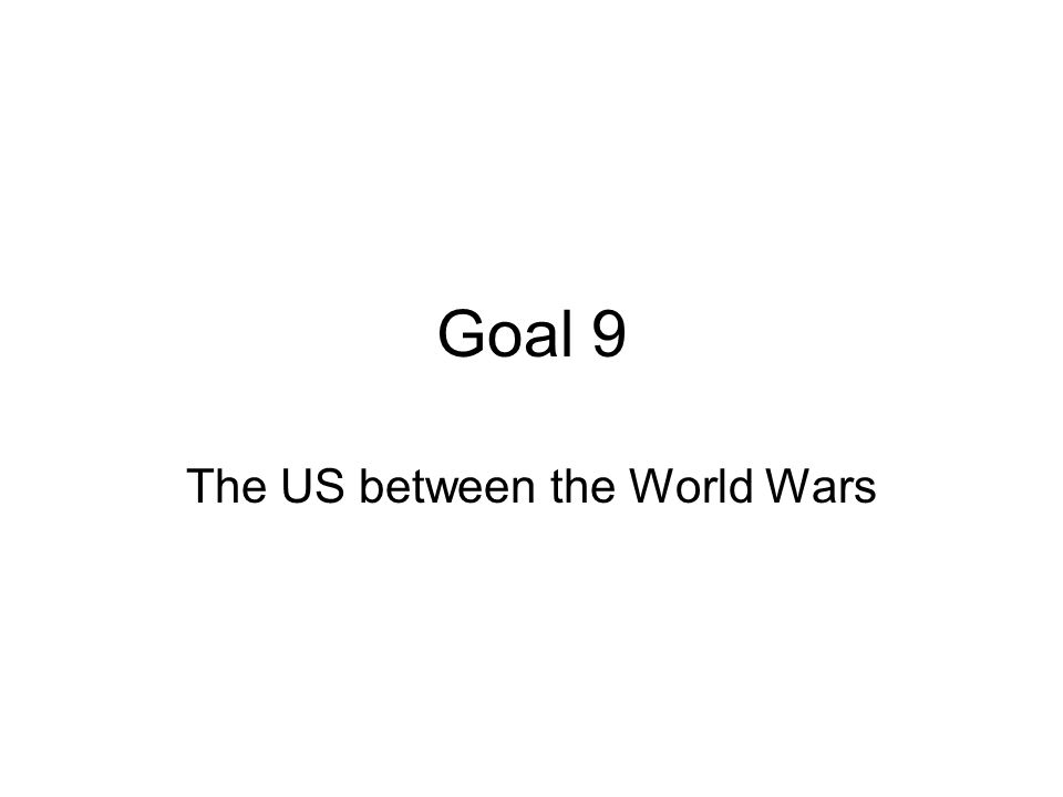Goal 9 The US between the World Wars
