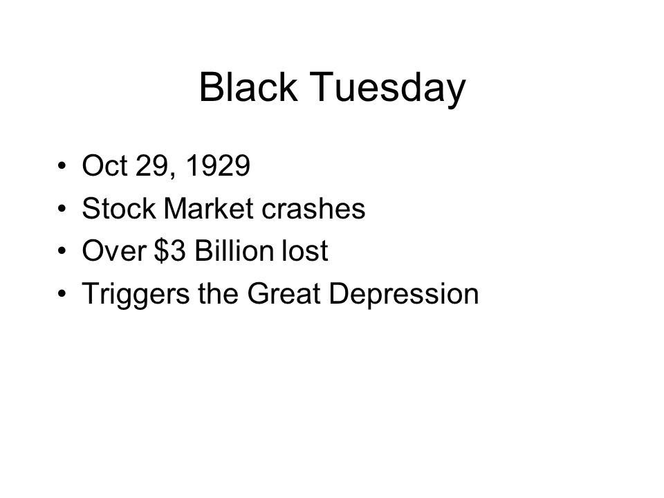 Black Tuesday Oct 29, 1929 Stock Market crashes Over $3 Billion lost Triggers the Great Depression