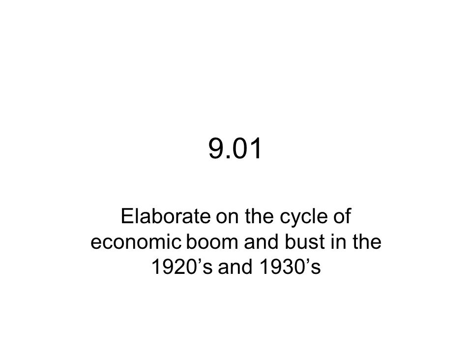 9.01 Elaborate on the cycle of economic boom and bust in the 1920s and 1930s