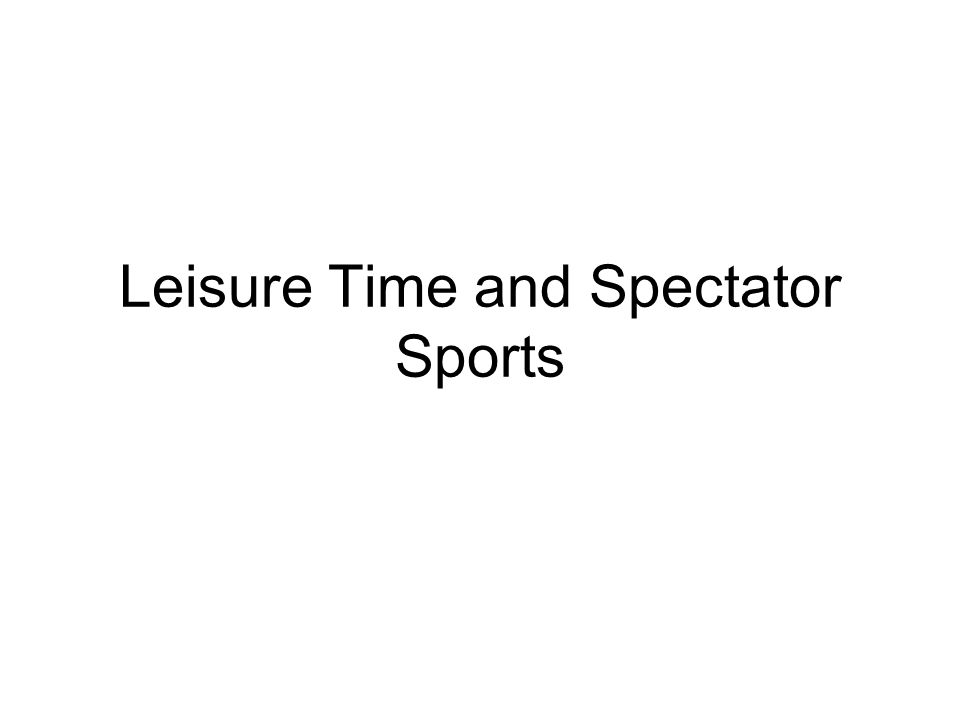 Leisure Time and Spectator Sports