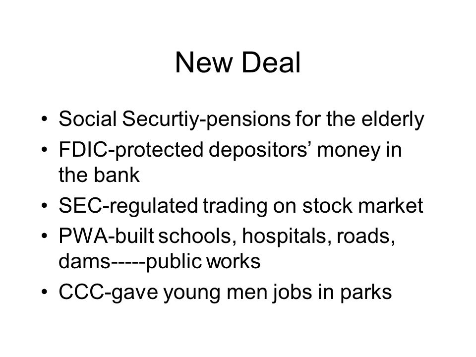 New Deal Social Securtiy-pensions for the elderly FDIC-protected depositors money in the bank SEC-regulated trading on stock market PWA-built schools,